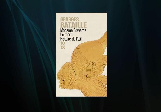 Critique littéraire : Georges Bataille – Madame Edwarda, Le mort, Histoire de l'oeil